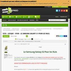 [TUTO][LEXIQUE][i9100] Le Samsung Galaxy S II Pour les Nuls. : Samsung Galaxy S2: Tutoriels