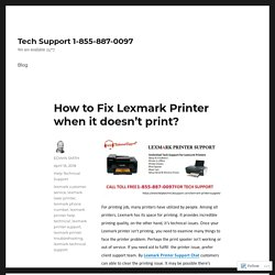 How to Fix Lexmark Printer when it doesn't print? – Tech Support 1-855-887-0097
