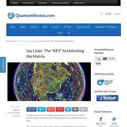 "Ley Lines- The ""KEY"" to Unlocking the Matrix -"