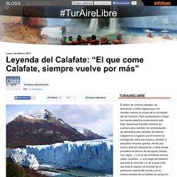 """Leyenda del Calafate: """"El que come Calafate, siempre vuelve por más"""" ~ #TurAireLibre"""