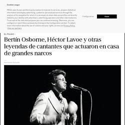 Bertín Osborne, Héctor Lavoe y otras leyendas de cantantes que actuaron en casa de grandes narcos