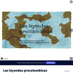 Las leyendas precolombinas by FFraioli on Genially