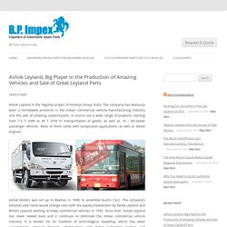 Ashok Leyland, Big Player in the Production of Amazing Vehicles and Sale of Great Leyland Parts -