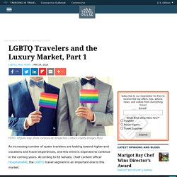LGBTQ Travelers and the Luxury Market, Part 1