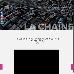 [#LGDW] Le Grand Débat du Web N°52 (Apple, pub...) - DBN