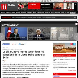 Le Liban, pays le plus touché par les sanctions de la Ligue arabe contre la Syrie - SYRIE-LIBAN