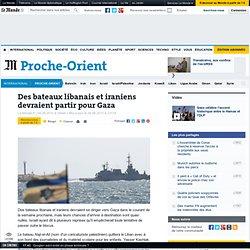 Des bateaux libanais et iraniens devraient partir pour Gaza - Le