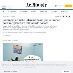 Comment un riche Libanais passe par la France pour récupérer ses millions de dollars
