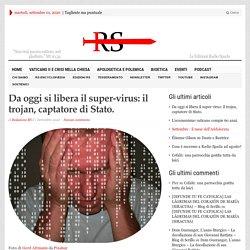 Da oggi si libera il super-virus: il trojan, captatore di Stato.