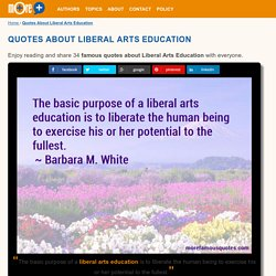 Quotes About Liberal Arts Education: top 34 Liberal Arts Education quotes from famous authors