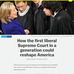 How the first liberal Supreme Court in a generation could reshape America