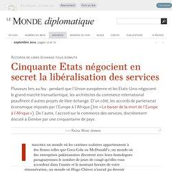 Cinquante Etats négocient en secret la libéralisation des services, par Raoul Marc Jennar (Le Monde diplomatique, septembre 2014)