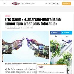 Libération : Eric Sadin : «L'anarcho-libéralisme numérique n'est plus tolérable»