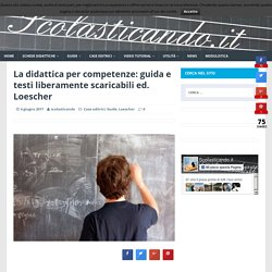 La didattica per competenze: guida e testi liberamente scaricabili ed. Loescher