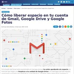 Cómo liberar espacio en Google Drive, Gmail y Google Fotos
