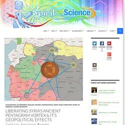 Liberating Syria's Ancient Pentagram Vortex & It's Geopolitical Effects