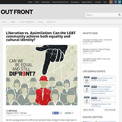 Liberation vs. Assimilation: Can the LGBT community achieve both equality and cultural identity? - Out Front
