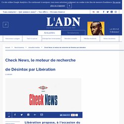 Fake News - Libération lance Check News contre la désinformation