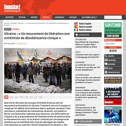 Ukraine : « Un mouvement de libération non extrémiste de désobéissance civique »
