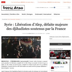 Syrie : Libération d'Alep, défaite majeure des djihadistes soutenus par la France