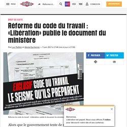 Réforme du code du travail: «Libération» publie le document du ministère