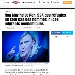 Libération - Non Marine Le Pen, 99% des réfugiés ne sont pas des hommes, ni des migrants économiques