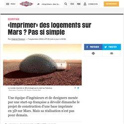 Libération - «Imprimer» des logements sur Mars? Pas si simple