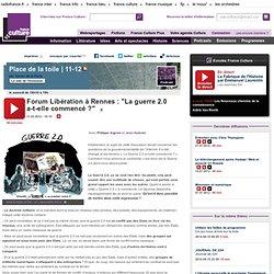 """Forum Libération à Rennes : """"La guerre 2.0 a-t-elle commencé ?"""""""