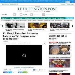 """En Une, Libération invite ses lecteurs à """"se droguer avec modération"""""""