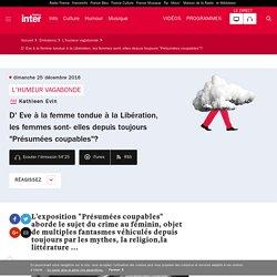 """D' Eve à la femme tondue à la Libération, les femmes sont- elles depuis toujours """"Présumées coupables""""?"""