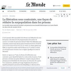 La libération sous contrainte, une façon de réduire la surpopulation dans les prisons