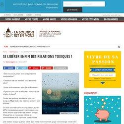 SE LIBÉRER ENFIN DES RELATIONS TOXIQUES !