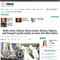 Ebola virus: Liberia, Sierra Leone, Guinea, Nigeria, and Senegal's grisly reality as virus hits West Africa
