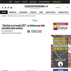 """""""Libertad en el mundo 2017"""", un informe que todo periodista debe analizar - Clases de Periodismo"""