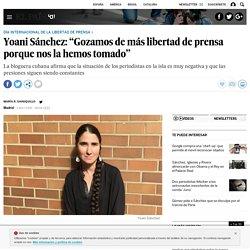 """Día de la Libertad de Prensa: Yoani Sánchez: """"Gozamos de más libertad de prensa porque nos la hemos tomado"""""""