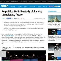Re:publica 2012: libertad y vigilancia, tecnología y futuro