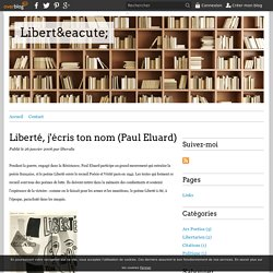 Liberté, j'écris ton nom (Paul Eluard) - Liberté