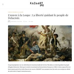 L'œuvre à la Loupe : La liberté guidant le peuple de Delacroix