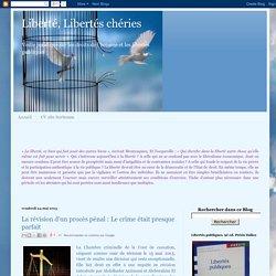 Liberté, Libertés chéries: La révision d'un procès pénal : Le crime était presque parfait