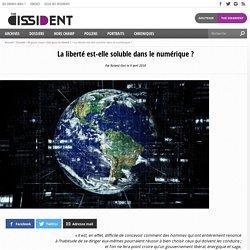 La liberté est-elle soluble dans le numérique? - The Dissident - The Dissident