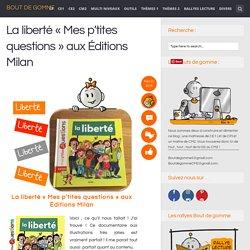 La liberté «Mes p'tites questions» aux Éditions Milan