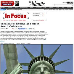 The Atlantic / The Statue of Liberty: 127 Years at America's Gateway - In Focus