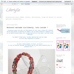 Libertylle: Bracelet macramé lin/liberty, tuto inside !