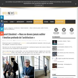 """Daniel Libeskind : """"Nous ne devons jamais oublier l'émotion profonde de l'architecture"""""""