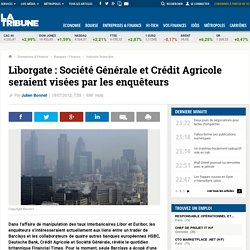 Liborgate: Société Générale et Crédit Agricole seraient visées par les enquêteurs