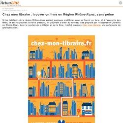 Chez mon libraire : trouver un livre en Région Rhône-Alpes, sans peine