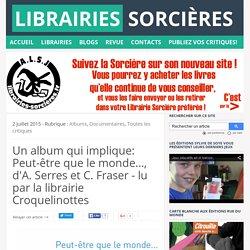 Peut-être que le monde…, d'A. Serres et C. Fraser - lu par la librairie Croquelinottes ~ Librairies Sorcières