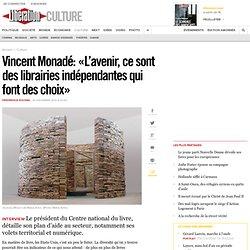 Vincent Monadé: «L'avenir, ce sont des librairies indépendantes qui font des choix»