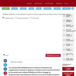 ESP8266. Débuter sur IDE Arduino. Librairies, GPIO, programmation Web Serveur, Client Web, drivers