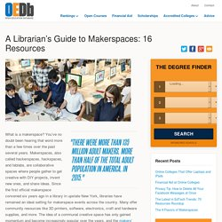A Librarian's Guide to Makerspaces: 16 Resources